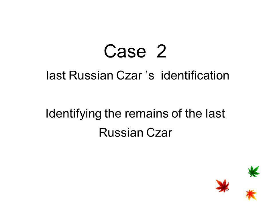 Case 2 last Russian Czar 's identification Identifying the remains of the last Russian Czar