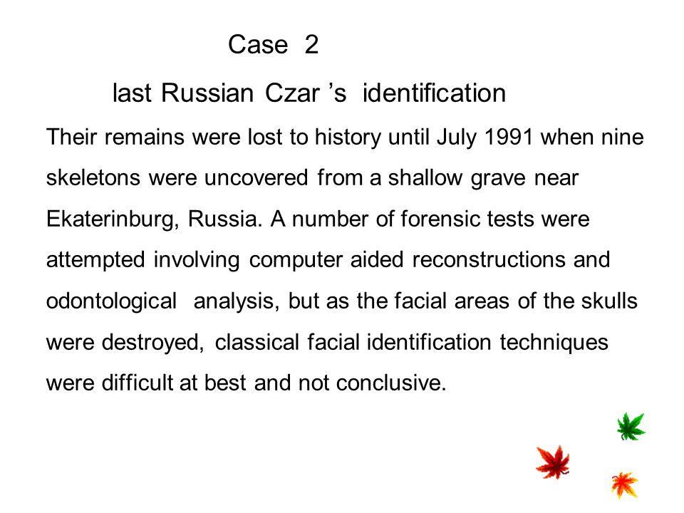 Case 2 last Russian Czar 's identification Their remains were lost to history until July 1991 when nine skeletons were uncovered from a shallow grave near Ekaterinburg, Russia.