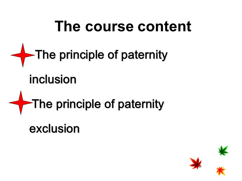 The course content The principle of paternity inclusion exclusion