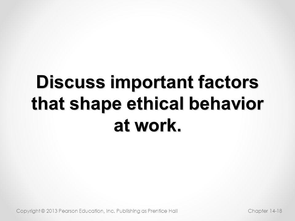 Discuss important factors that shape ethical behavior