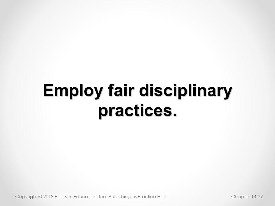 Employ fair disciplinary practices.