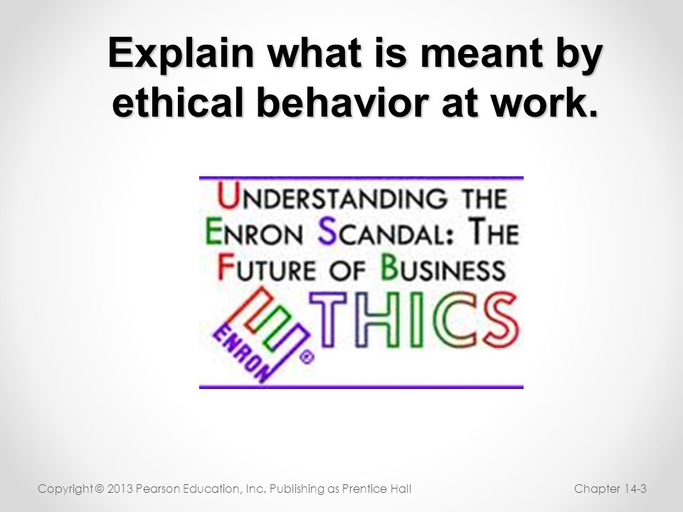 Explain what is meant by ethical behavior at work.