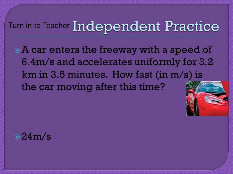 Independent Practice Turn in to Teacher.