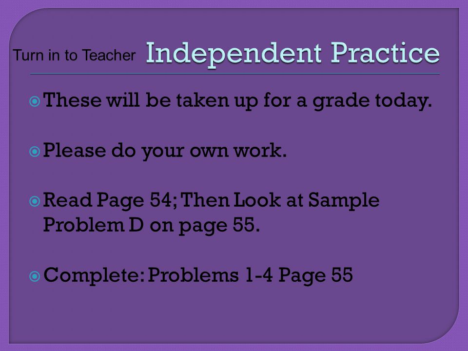 Independent Practice These will be taken up for a grade today.