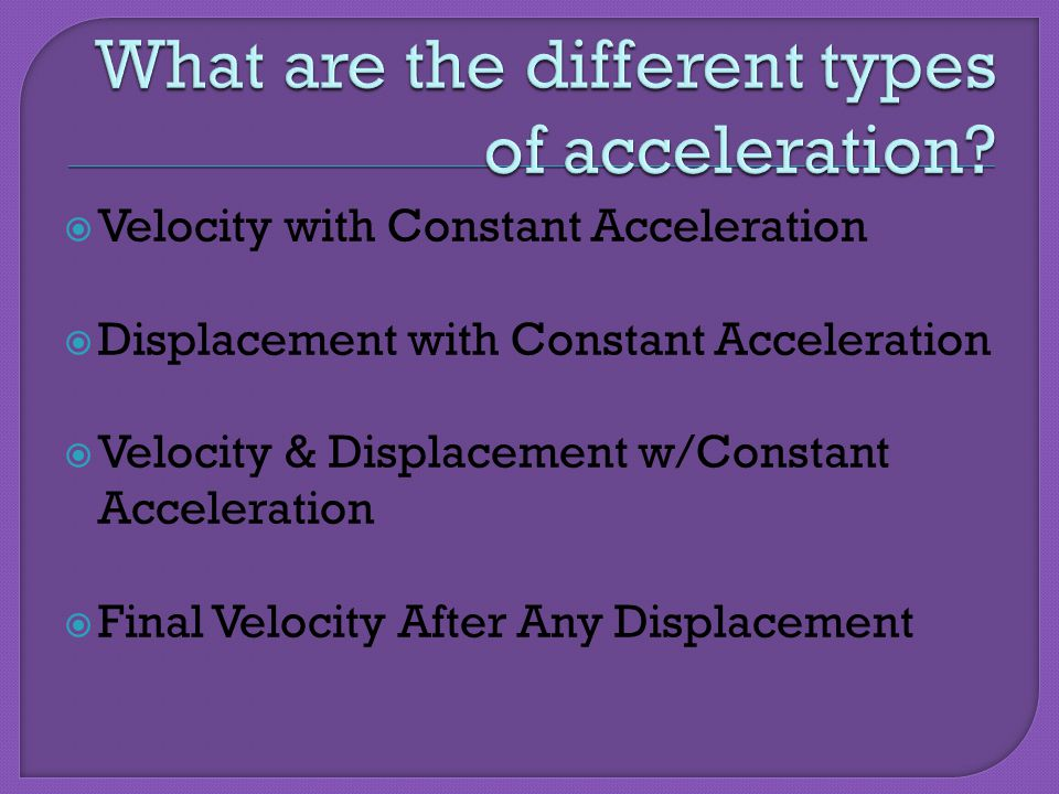 What are the different types of acceleration