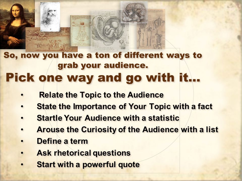 So, now you have a ton of different ways to grab your audience