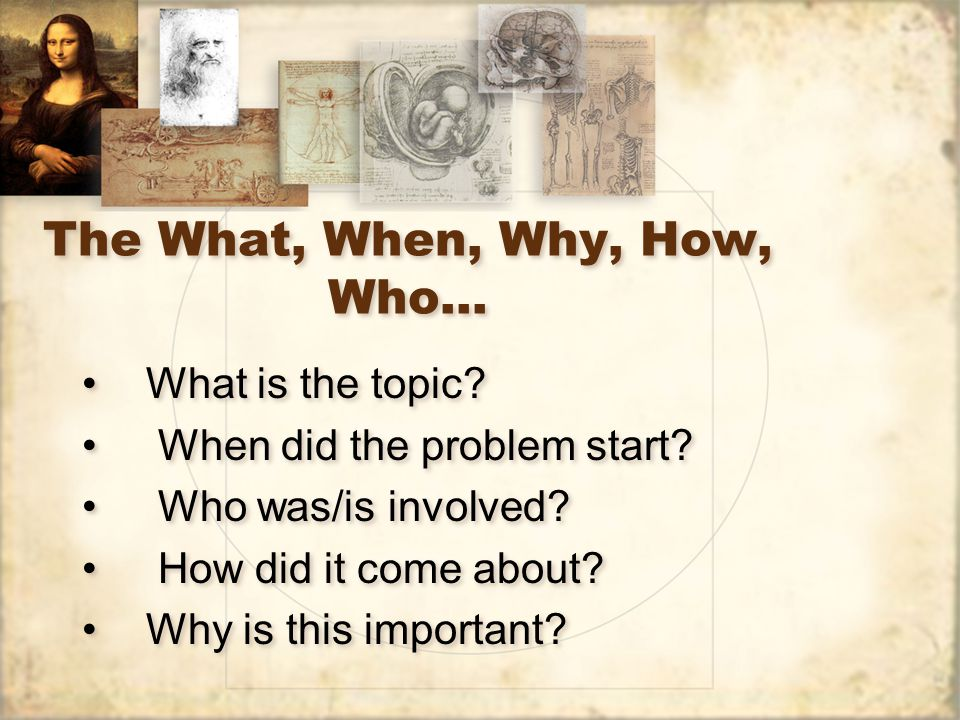 The What, When, Why, How, Who…