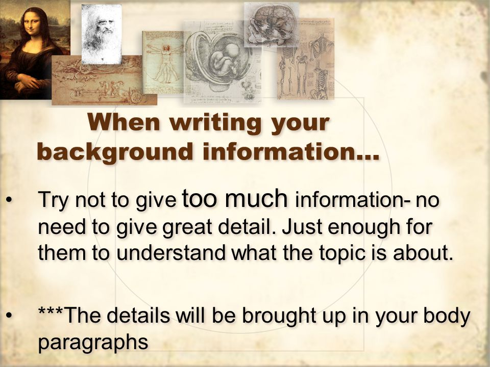 When writing your background information…