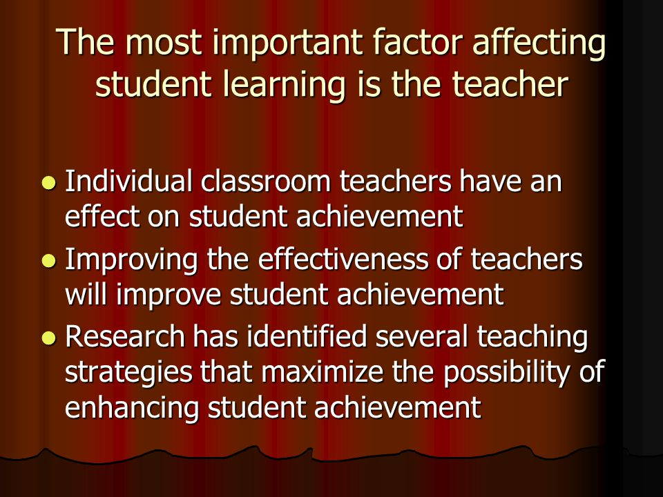 The most important factor affecting student learning is the teacher