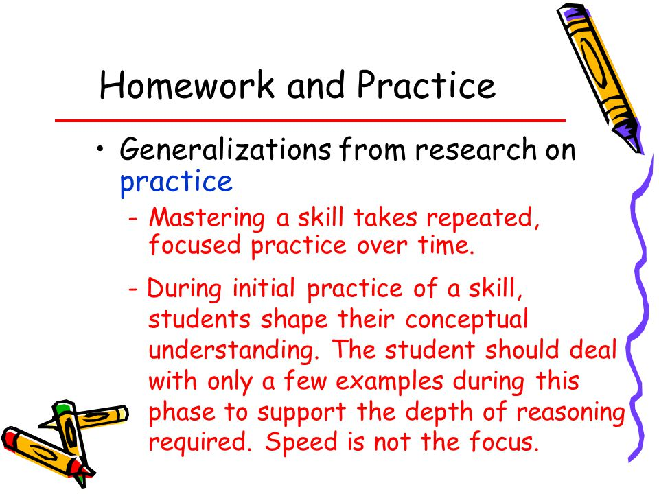 Homework and Practice Generalizations from research on practice