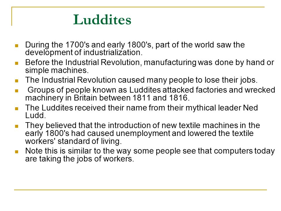 Luddites During the 1700 s and early 1800 s, part of the world saw the development of industrialization.