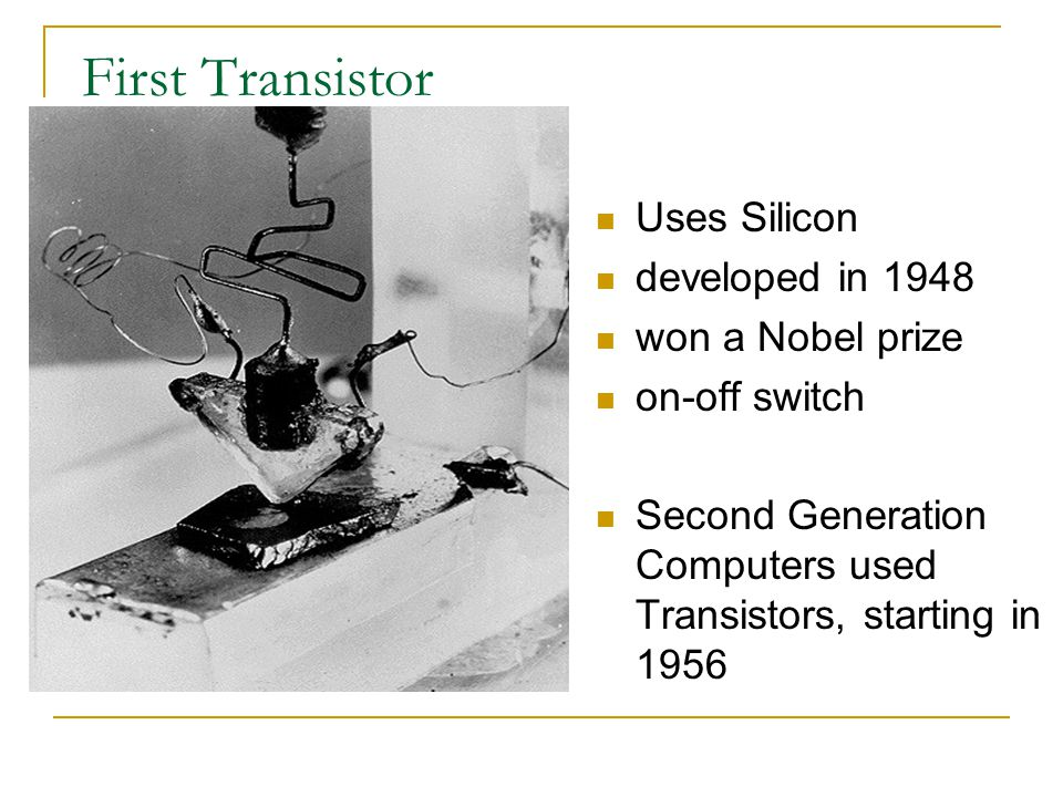First Transistor Uses Silicon developed in 1948 won a Nobel prize