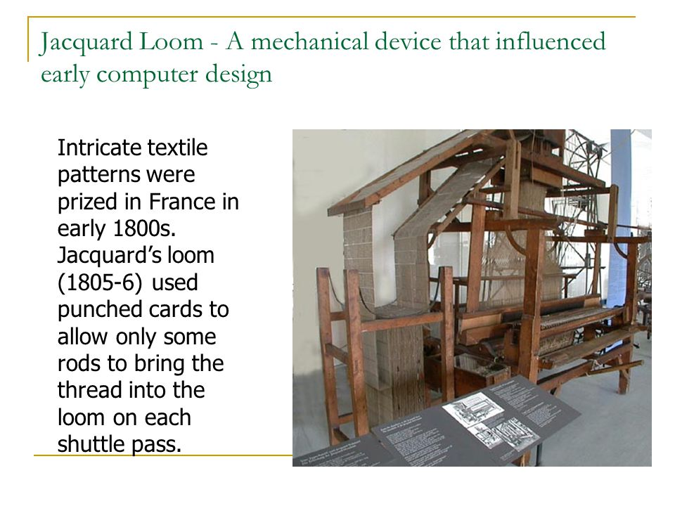 Jacquard Loom - A mechanical device that influenced early computer design