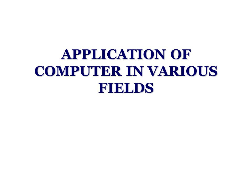 application of computer in business field Computer application courses relating to business teach students to use  standard software programs found in the workplace students learn to input,  review,.