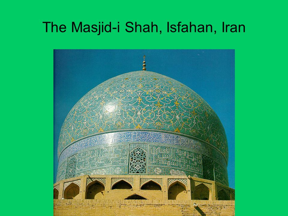 The Masjid-i Shah, Isfahan, Iran