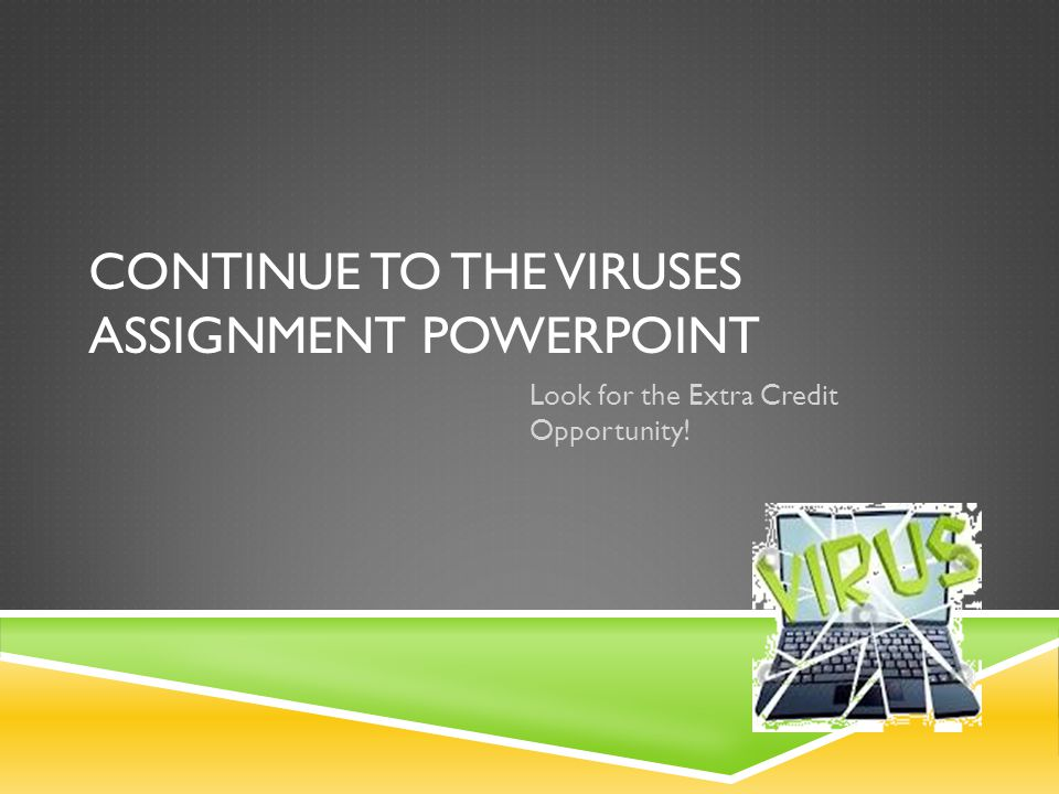 Continue to the viruses assignment PowerPoint