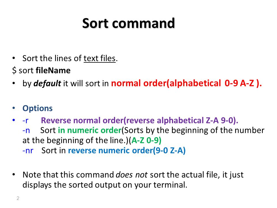 Sort command Sort the lines of text files. $ sort fileName
