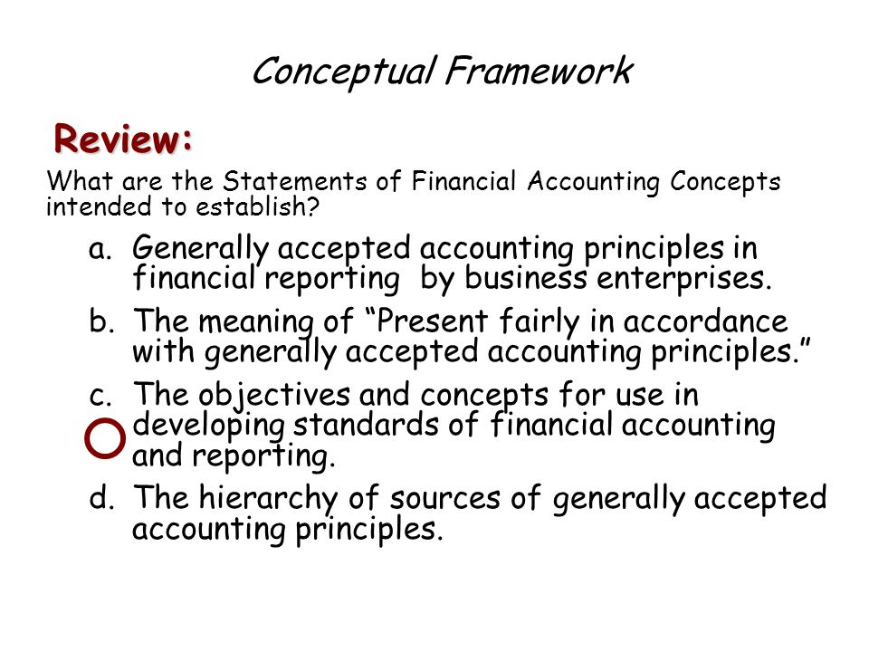 generally accepted accounting principles and present Generally accepted accounting principles (gaap) provideâ objective standardsâ  for judging and comparingâ financialâ dataâ and itsâ presentation, and limit.