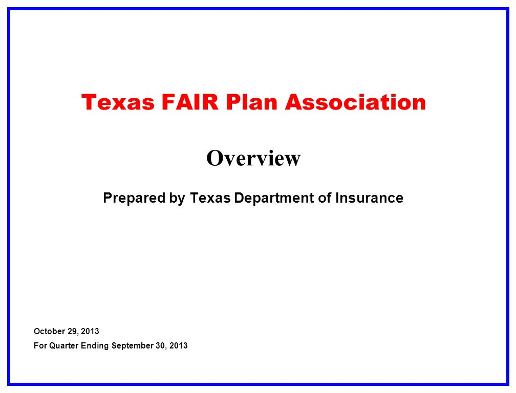 Texas FAIR Plan Association Overview Prepared by Texas Department of Insurance