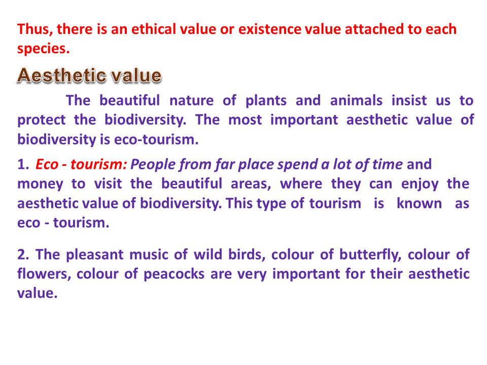 Thus, there is an ethical value or existence value attached to each species.