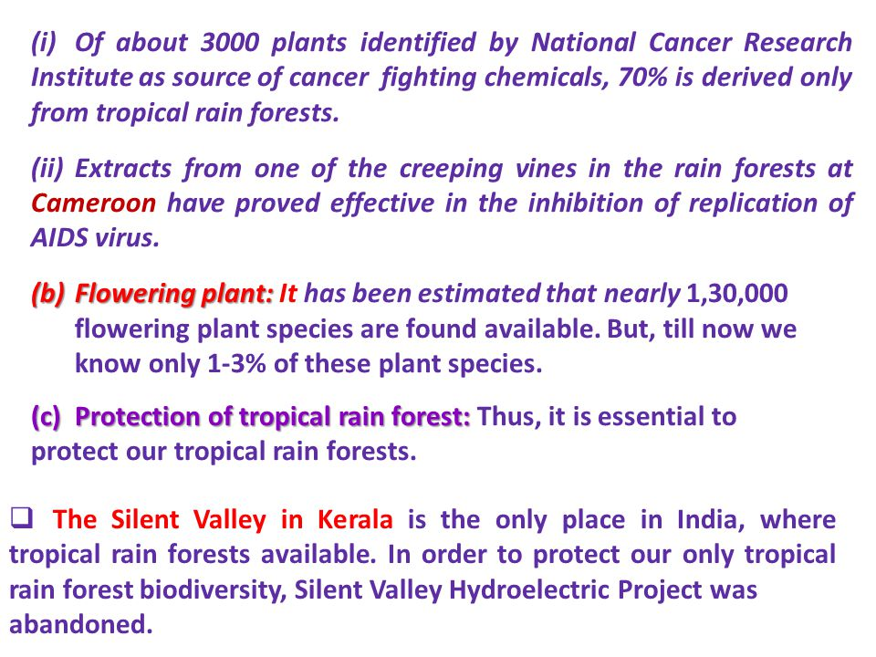(i) Of about 3000 plants identified by National Cancer Research Institute as source of cancer fighting chemicals, 70% is derived only from tropical rain forests.