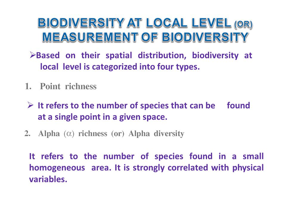 BIODIVERSITY AT LOCAL LEVEL (OR) MEASUREMENT OF BIODIVERSITY