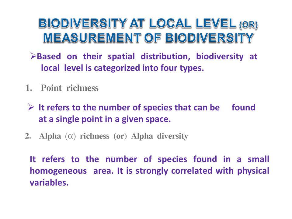 BIODIVERSITY AT LOCAL LEVEL (OR) MEASUREMENT OF BIODIVERSITY