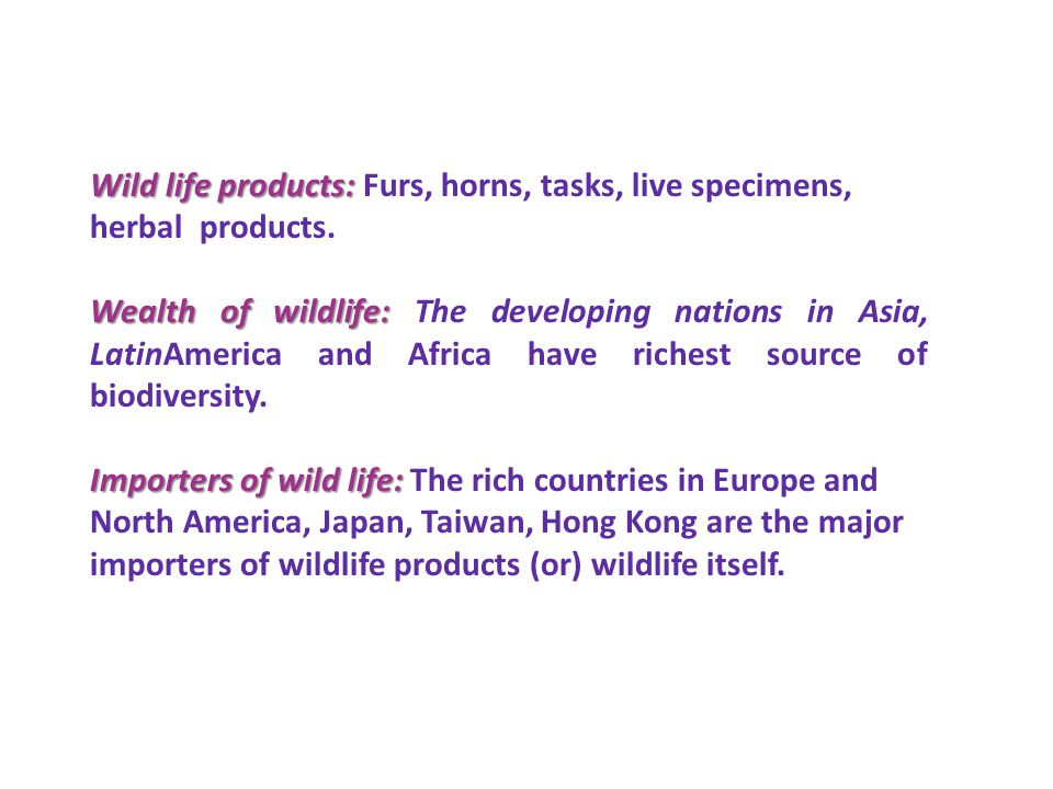 Wild life products: Furs, horns, tasks, live specimens, herbal products.