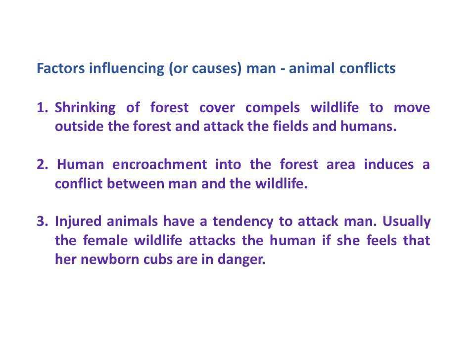 Factors influencing (or causes) man - animal conflicts