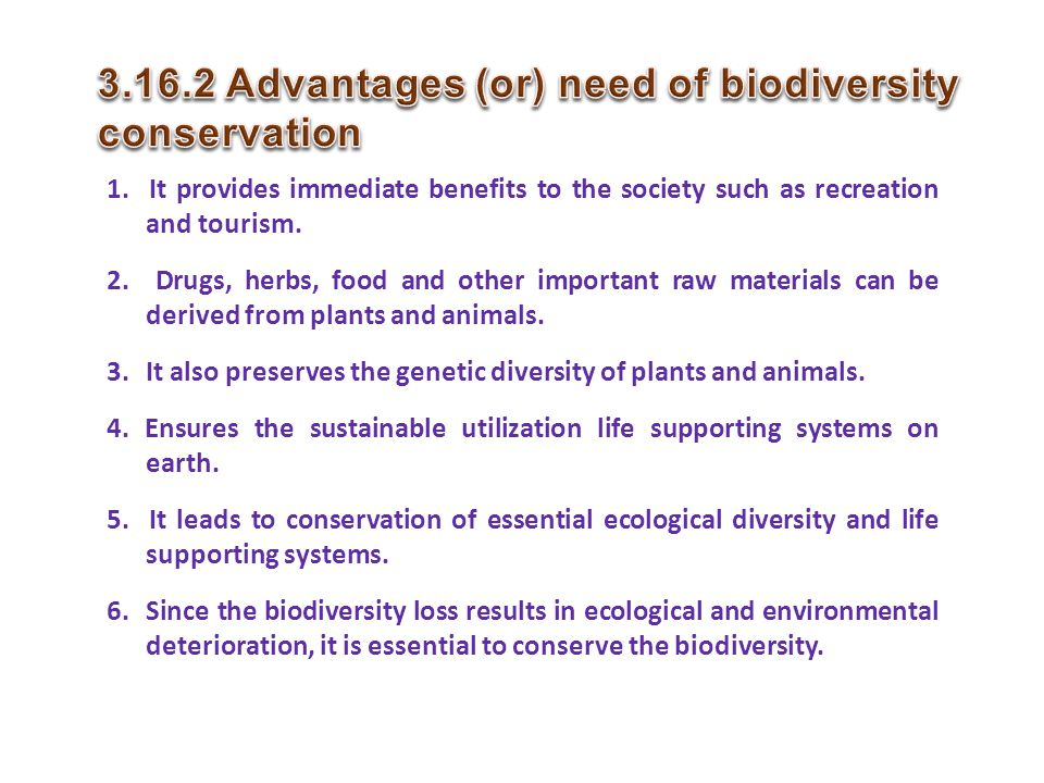 Advantages (or) need of biodiversity conservation