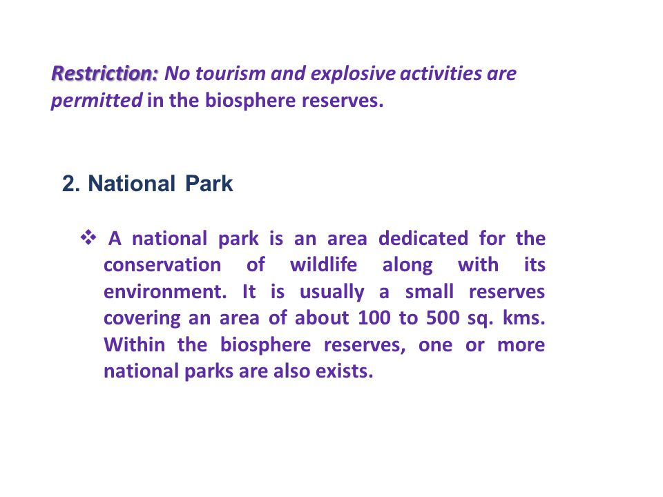 Restriction: No tourism and explosive activities are permitted in the biosphere reserves.