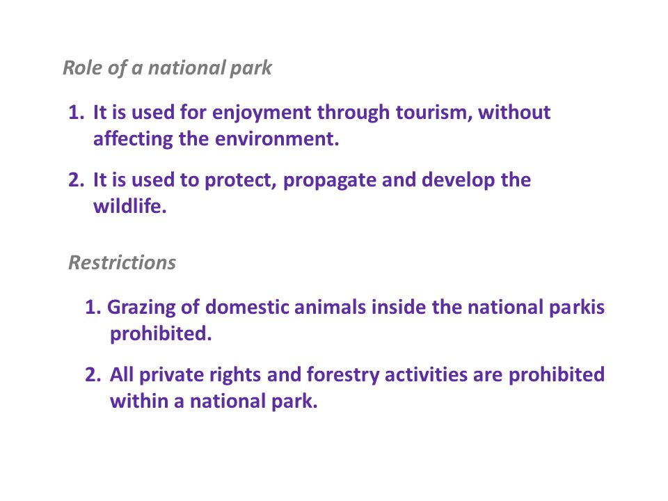 Role of a national park 1. It is used for enjoyment through tourism, without. affecting the environment.