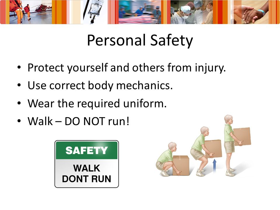 Personal Safety Protect yourself and others from injury.