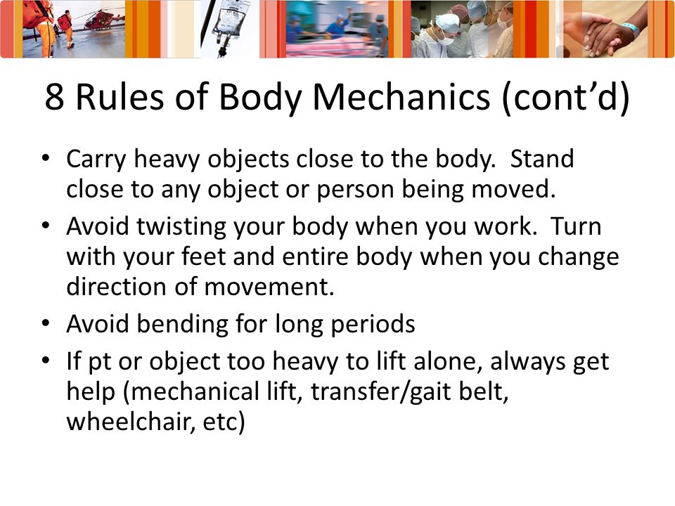 8 Rules of Body Mechanics (cont'd)