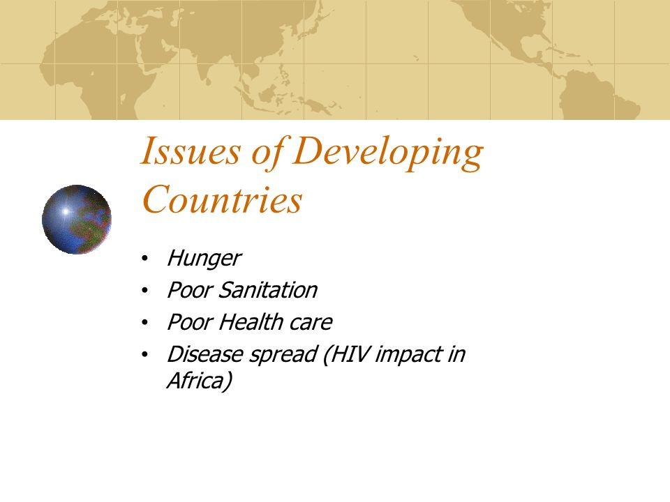 health problems in developing nations The economic situation which exists in the developing world today, is the result of the relationship between the modern, and developing nations of the world modernized nations benefited from this relationship because it gave them access to natural resources however, because of this relationship.