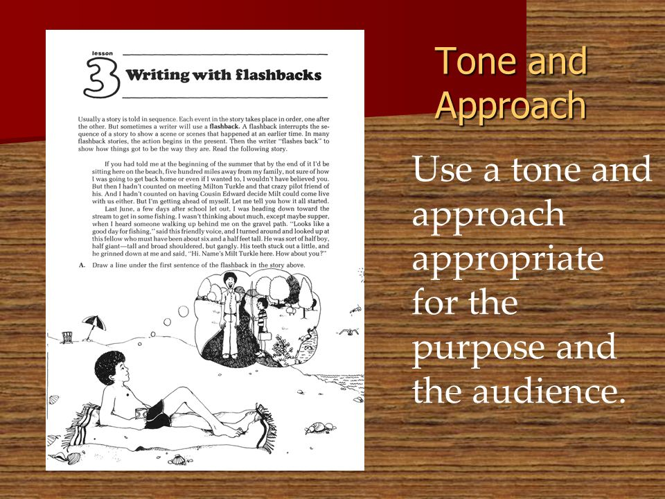 Use a tone and approach appropriate for the purpose and the audience.