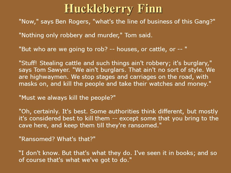 © 2005 William H. DuBay Huckleberry Finn. Now, says Ben Rogers, what s the line of business of this Gang