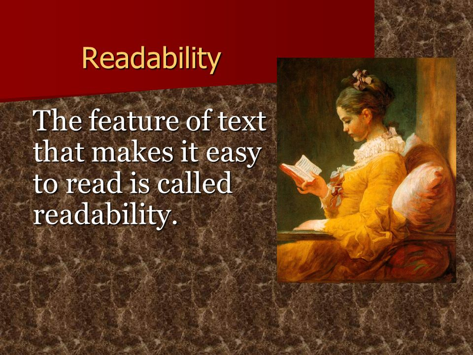 The feature of text that makes it easy to read is called readability.