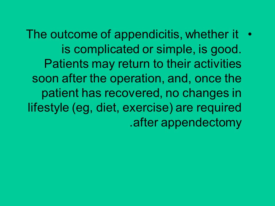 The outcome of appendicitis, whether it is complicated or simple, is good.