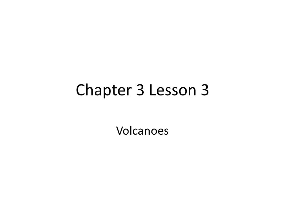 Chapter 3 Lesson 3 Volcanoes