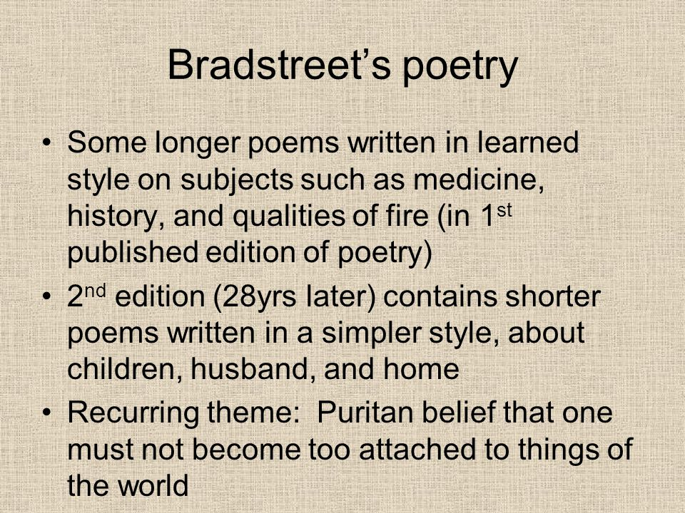 bradstreet poetry Anne bradstreet's poem, to my dear and loving husband - anne bradstreet anne bradstreet lived in a time when devotion in a wife to her husband was a social law.
