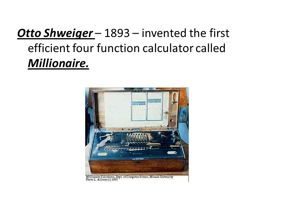 four basic period of computer history ppt video online 42 otto shweiger 1893 invented the first efficient four function calculator called millionaire
