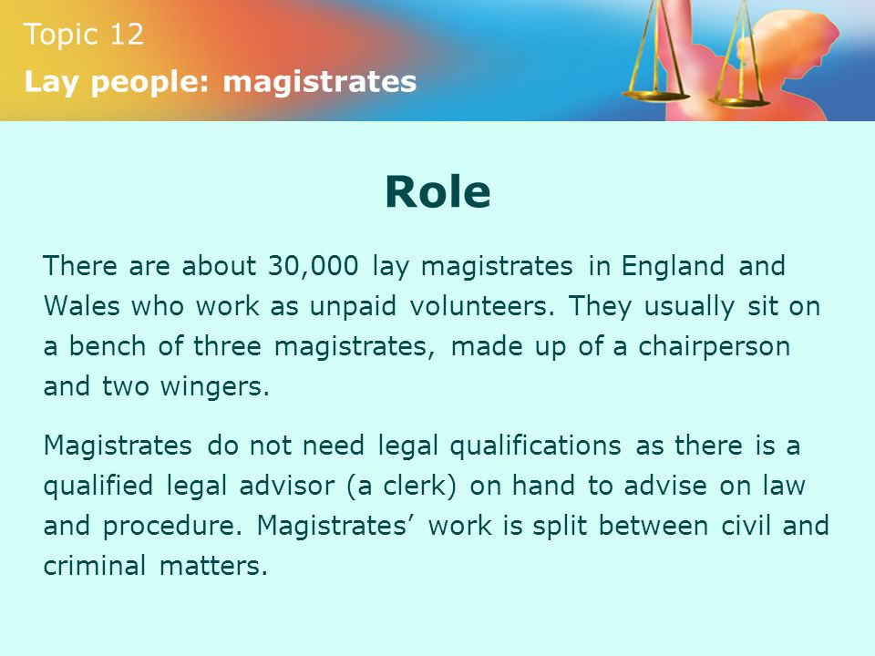 explain the work of lay magistrates Explain the roles of expert and lay witnesses in a explain how professional and nonprofessional courtroom participants work together to bring most criminal.