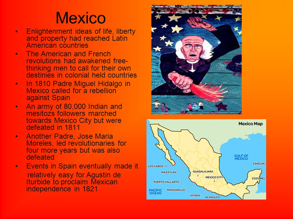 Mexico Enlightenment ideas of life, liberty and property had reached Latin American countries.