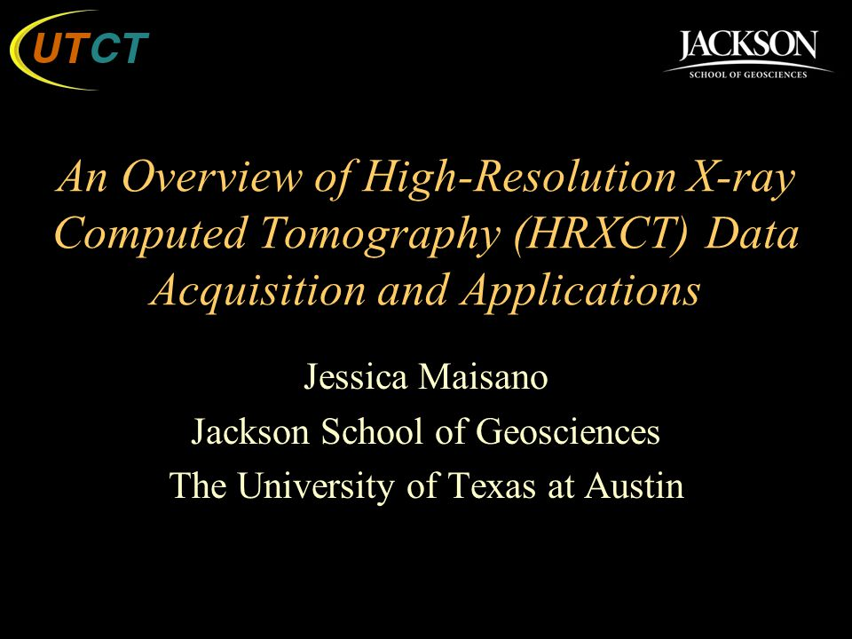 Computed Tomography Data Acquisition : Jessica maisano jackson school of geosciences ppt video