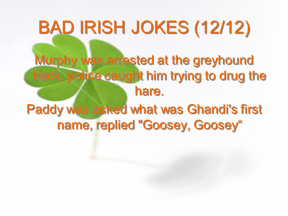 Paddy was asked what was Ghandi s first name, replied Goosey, Goosey
