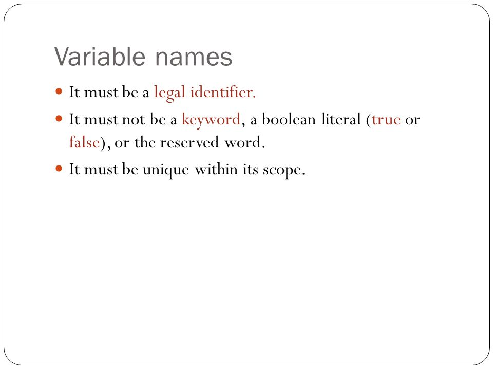 Variable names It must be a legal identifier.