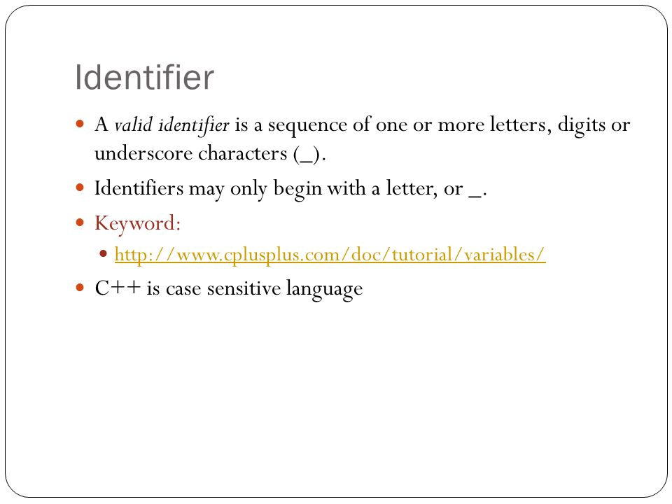 Identifier A valid identifier is a sequence of one or more letters, digits or underscore characters (_).