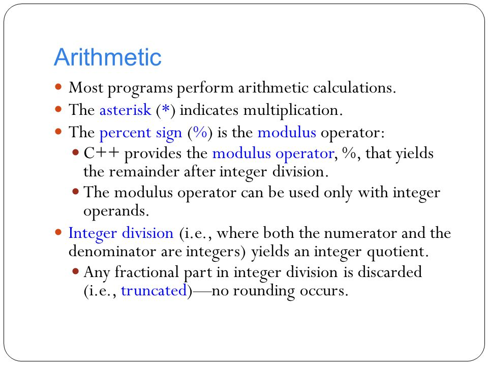 Arithmetic Most programs perform arithmetic calculations.