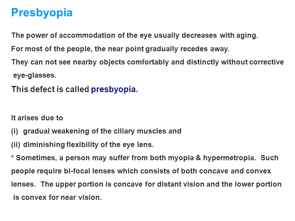 Presbyopia This defect is called presbyopia.
